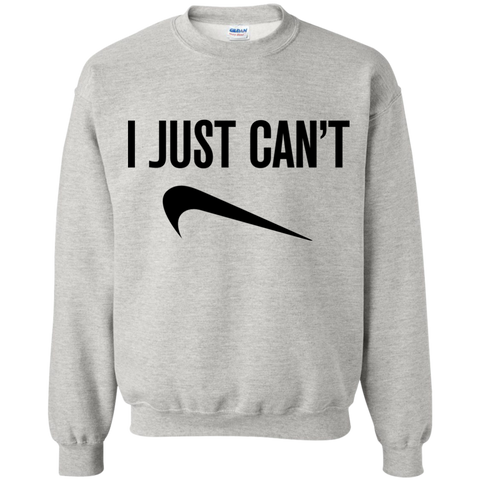 I Just Can't Sweatshirt