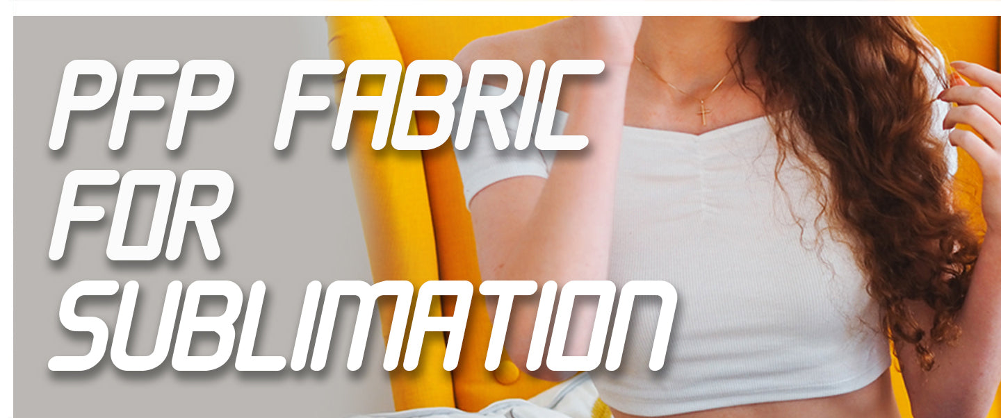 PFP fabric for sublimation