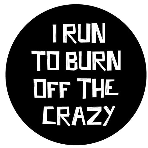 I Run To Burn Off The Crazy Round Decal - Black