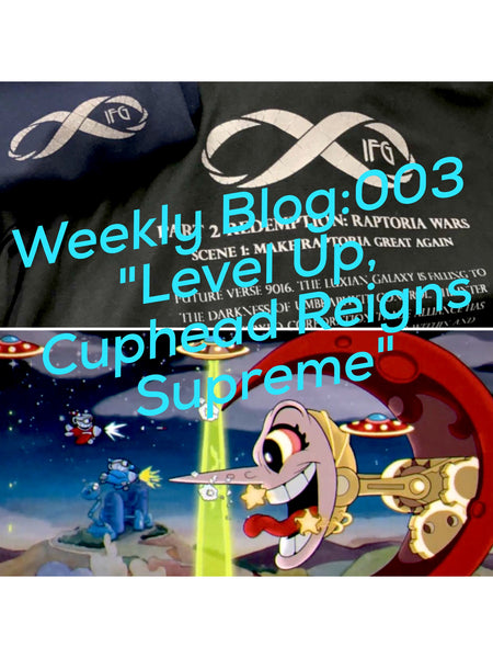 IFG Blog: 003 Level Up, Cuphead Reigns Supreme