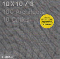 10 x 10 / 3: 100 Architects 10 Critics.