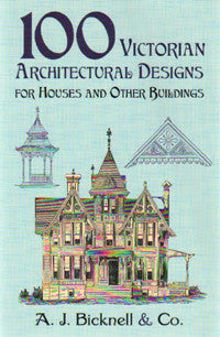 100 Victorian Architectural Designs for Houses and Other Buildings.