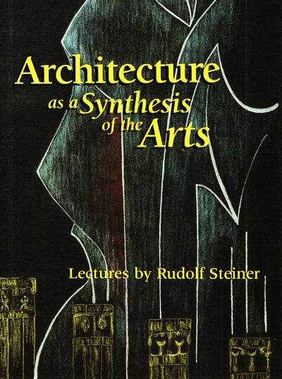 Architecture as a Synthesis of the Arts - Lectures by Rudolf Steiner