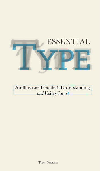 Essential Type: An Illustrated Guide to Understanding Using Fonts