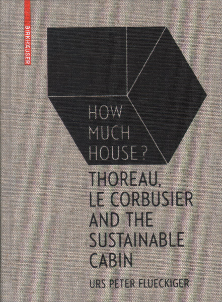 How Much House? Thoreau, Le Corbusier and the Sustainable Cabin