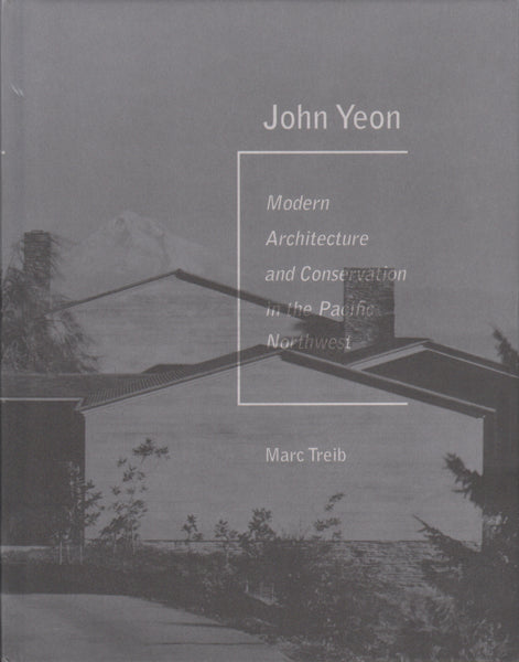 John Yeon: Modern Architecture and Conservation in the Pacific Northwest