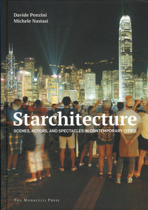 Starchitecture: Scenes, Actors, and Spectacles in Contemporary Cities