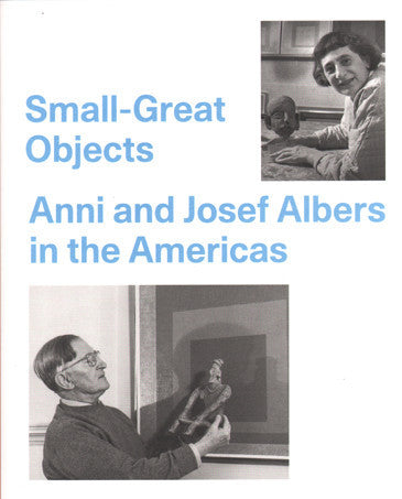 Small-Great Objects: Anni and Josef Albers in the Americas.