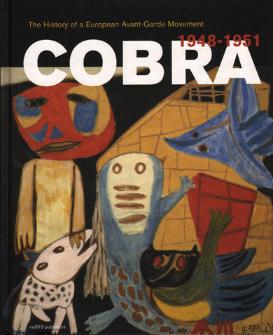 Cobra: A History of a European Avant-Garde Movement 1948–1951