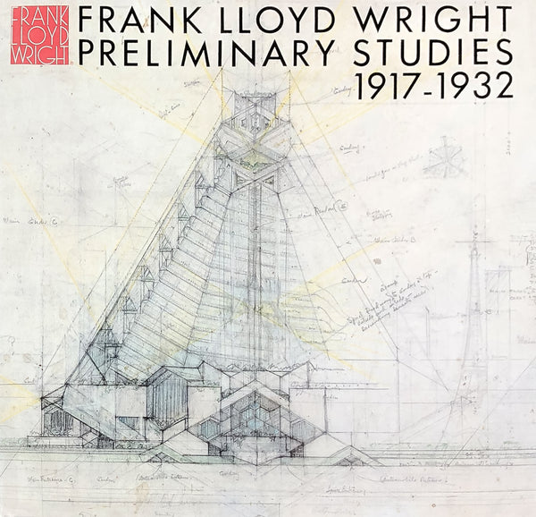 Frank Lloyd Wright: Preliminary Studies, 1917 - 1932 [Vol.10]