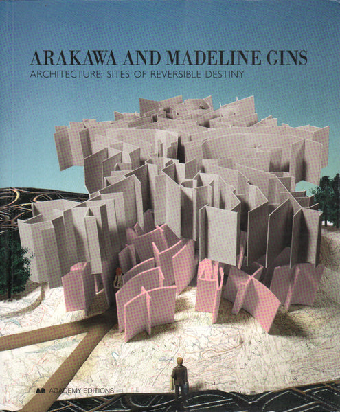 Arakawa and Madeline Gins: Architecture: Sites of Reversible Destiny.