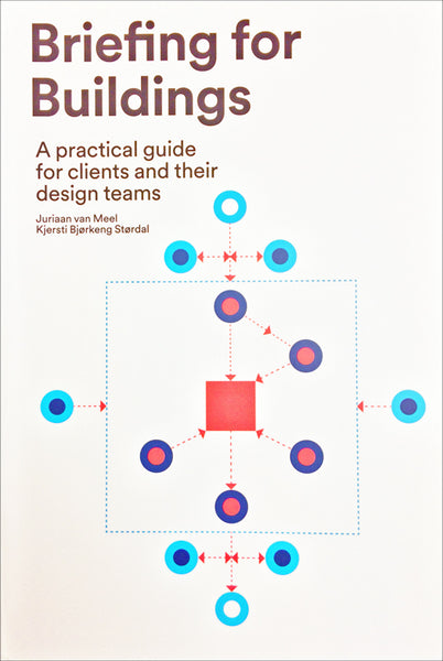Briefing For Buildings - A Practical Guide For Clients And Their Design Teams
