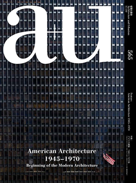 A+U 565: American Architecture 1945-1970 - Beginning Of The Modern Architecture
