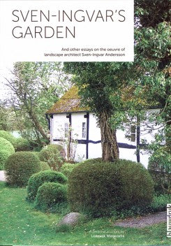 Sven Ingvar's Garden - And Other Essays On The Oeuvre Of Landscape Architect Sven-ingvar Andersson