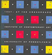 1967: at the crossroads, March 13-April 26, 1987, Institute of Contemporary Art, University of Pennsylvania.