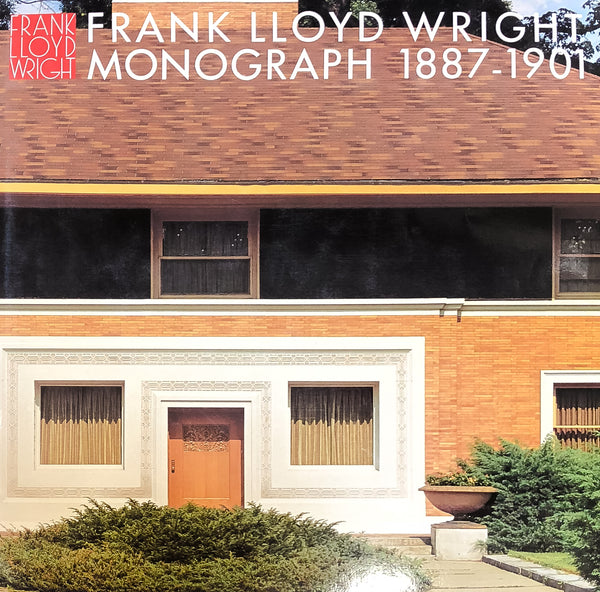 Frank Lloyd Wright Monograph, 1887 - 1901 [Vol. 1]