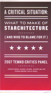 2007 Temko Critics Panel:  What to Make of Starchitecture.