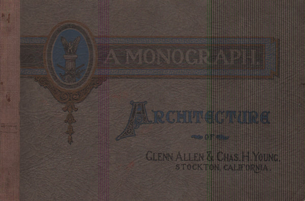 A Monograph: Architecture of Glenn Allen & Chas H. Young, Stockton, California.