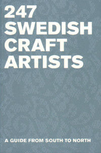 247 Swedish Craft Artists: A Guide from South to North.