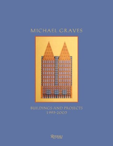 Michael Graves: Buildings and Projects 1995-2003
