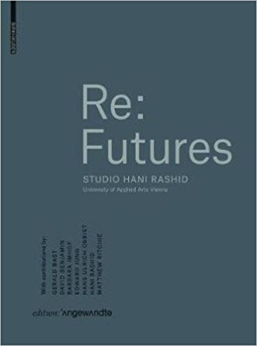 Re: Futures Studio Hani Rashid. University of Applied Arts Vienna