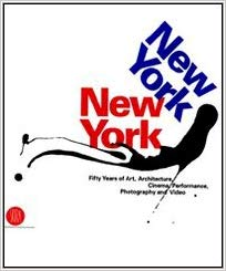 New York New York  Fifty Years of Art, Architecture, Cinema, Performance, Photography and Video
