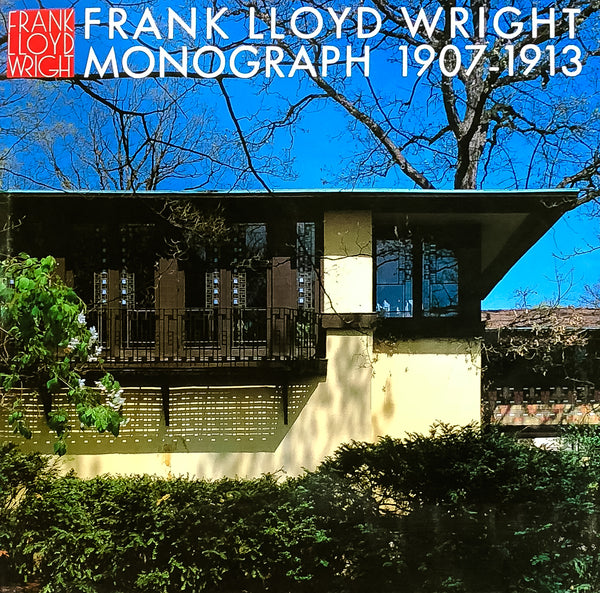 Frank Lloyd Wright Monograph, 1907-1913 [Vol. 3]