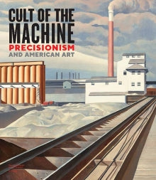 Cult of the Machine: Precisionism and American Art