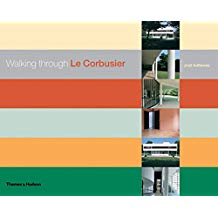 Walking Through Le Corbusier: A Tour of His Masterworks.
