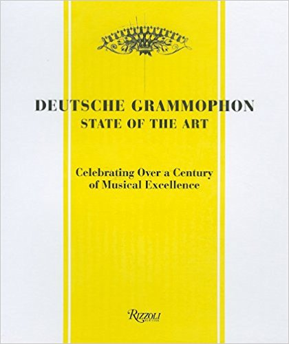 Deutsche Grammophon: State of the Art: 1898-Present, Celebrating Over A Century of Musical Excellence