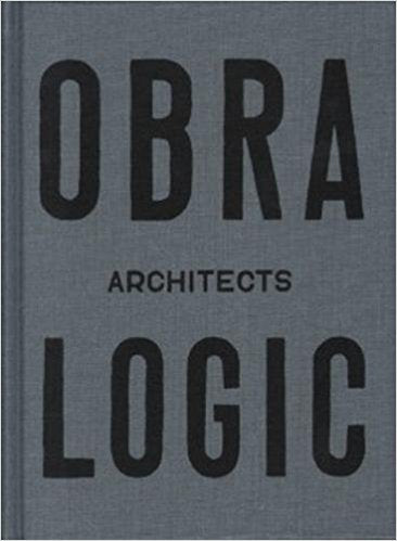 Obra Architects Logic, Selected Projects 2003-2016