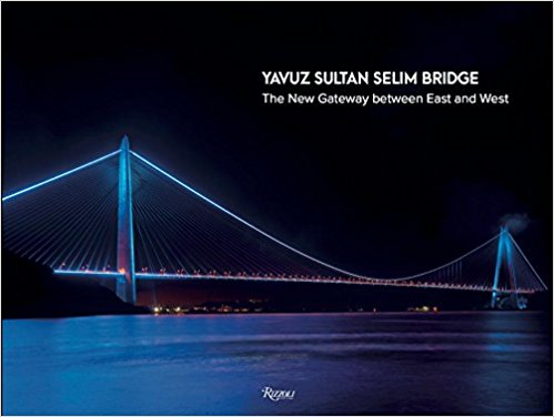 Yavuz Sultan Selim Bridge: The New Gateway Between East and West