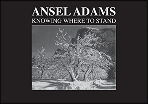 Ansel Adams  Knowing Where To Stand