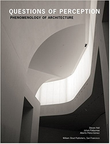 Questions of Perception: Phenomenology of Architecture, 3rd edition