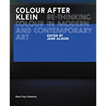 Colour After Klein: Re-thinking Colour in Modern and Contemporary Art