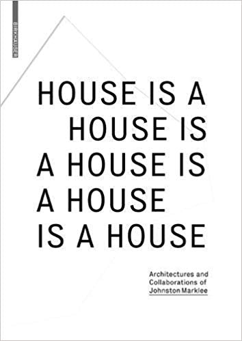 A House Is A House Is A House: Architecture and Collaborations of Johnston Marklee