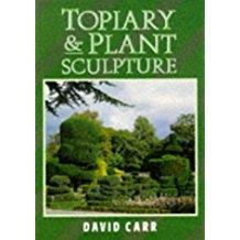 Topiary & Plant Sculpture: A Beginners Step-By-Step Guide