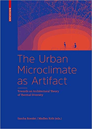 The Urban Microclimate As Artifact: Towards an Architectural Theory of Thermal Diversity