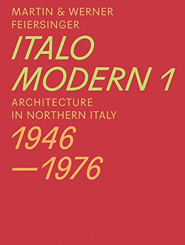 ITALOMODERN 1: Architecture in Northern Italy 1946-1976
