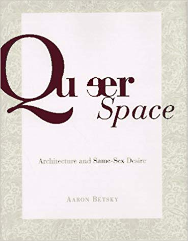 Queer Space. Architecture and Same-Sex Desire