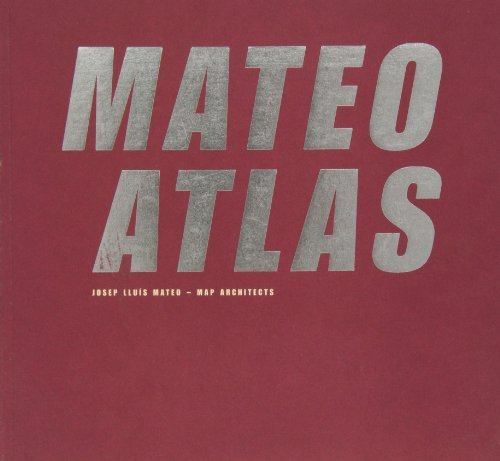 Josep Lluis Mateo   Mateo Atlas . Map Architects