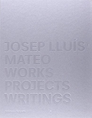 Josep Lluis Mateo: Works, Projects, Writings.