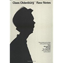 Claes Oldenburg: Raw Notes -  Documents and Scripts of the Performances: Stars, Moveyhouse, Massage, The Typewriter, with Annotations by the Author