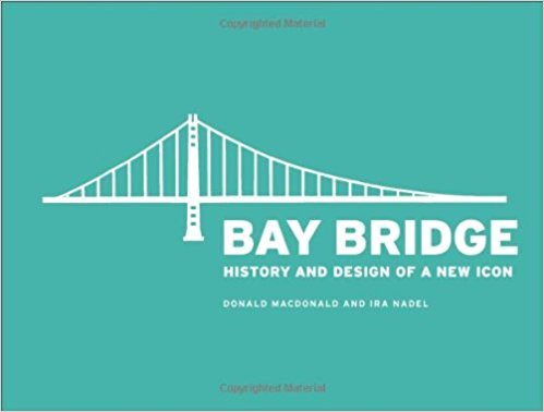 Bay Bridge: History and Design of an Icon.