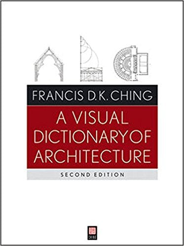 A Visual Dictionary of Architecture: Second Edition.
