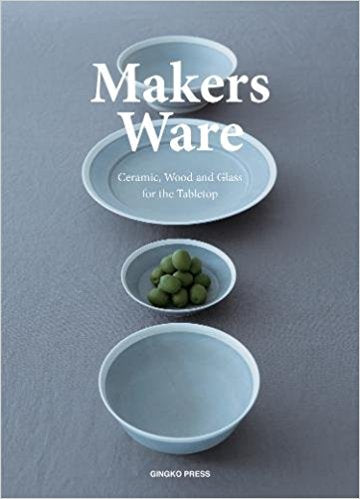 Makers Ware: Ceramic, Wood and Glass for the Tabletop