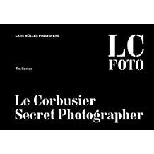 Le Corbusier Secret Photographer  LC Foto