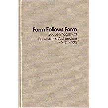 Form Follows Form: Source Imagery of Constructivist Architecture, 1917-1925