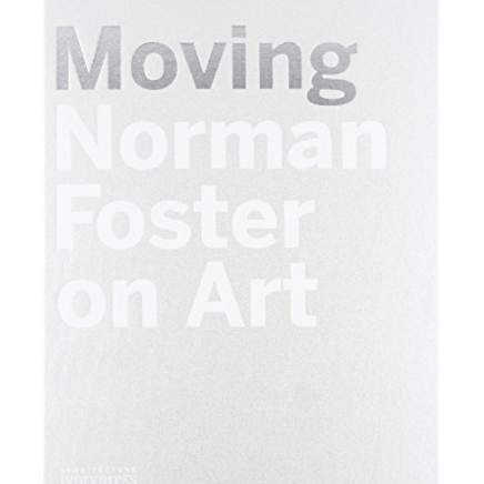 Moving    Norman Foster on Art