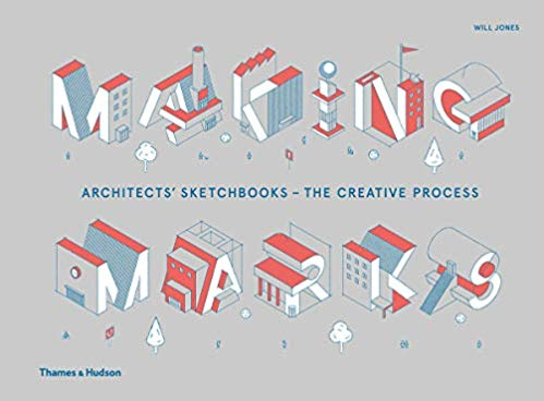MAKING MARKS Architects' Sketchbooks - The Creative Process